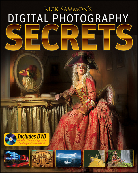 Rick Sammon Rick Sammon's Digital Photography Secrets rick wakeman rick wakeman the myths and legends of king arthur and the knights of the round table