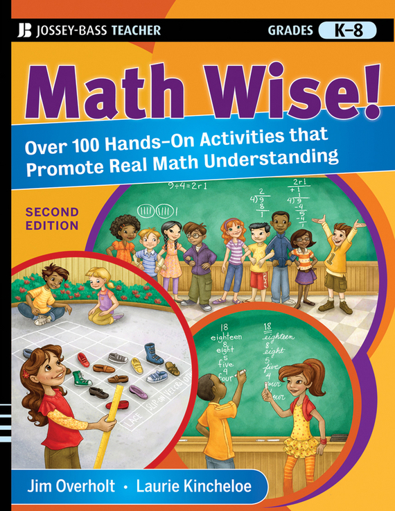 Laurie  Kincheloe Math Wise! Over 100 Hands-On Activities that Promote Real Math Understanding, Grades K-8 erin muschla teaching the common core math standards with hands on activities grades k 2