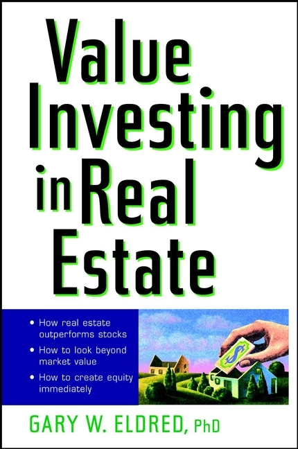 Gary Eldred W. Value Investing in Real Estate wendy patton making hard cash in a soft real estate market find the next high growth emerging markets buy new construction at big discounts uncover hidden properties raise private funds when bank lending is tight
