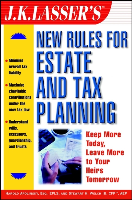 Stewart H. Welch, III J.K. Lasser's New Rules for Estate and Tax Planning j k institute lasser j k lasser s your income tax 2002