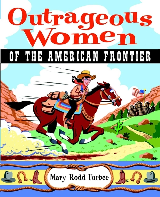 Mary Furbee Rodd Outrageous Women of the American Frontier the salmon who dared to leap higher