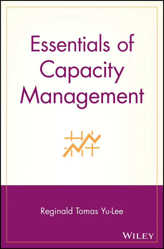 Reginald Yu-Lee Tomas Essentials of Capacity Management thomas duening n essentials of business process outsourcing