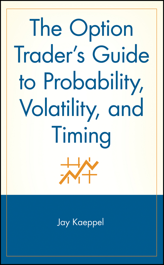 Jay  Kaeppel The Option Trader's Guide to Probability, Volatility, and Timing