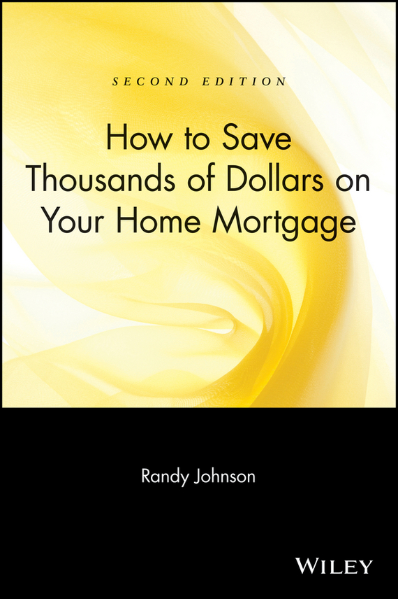 Randy Johnson How to Save Thousands of Dollars on Your Home Mortgage