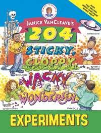 - Janice VanCleave's 204 Sticky, Gloppy, Wacky, and Wonderful Experiments