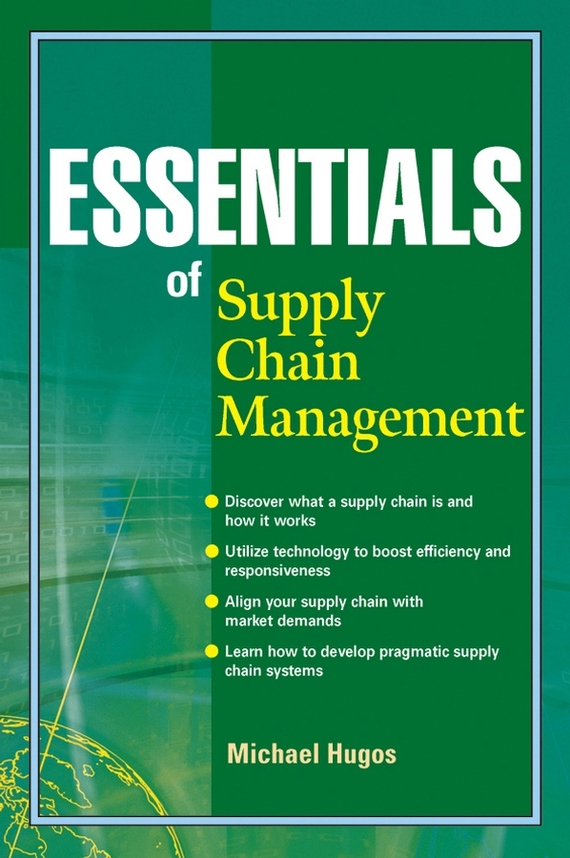 Michael Hugos H. Essentials of Supply Chain Management the organizational role of the supply chain manager