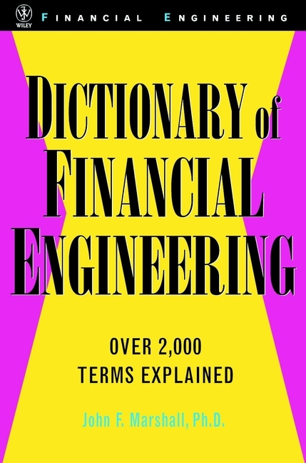 John Marshall F. Dictionary of Financial Engineering