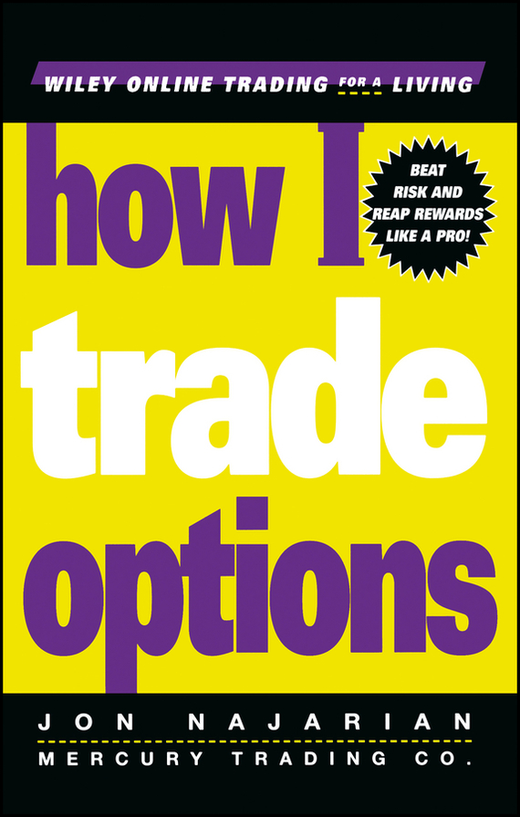Jon  Najarian How I Trade Options pierino ursone how to calculate options prices and their greeks exploring the black scholes model from delta to vega