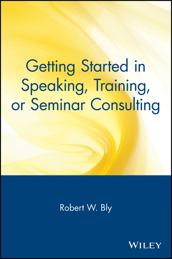 Robert Bly W. Getting Started in Speaking, Training, or Seminar Consulting sherwood neiss getting started with crowdfund investing in a day for dummies