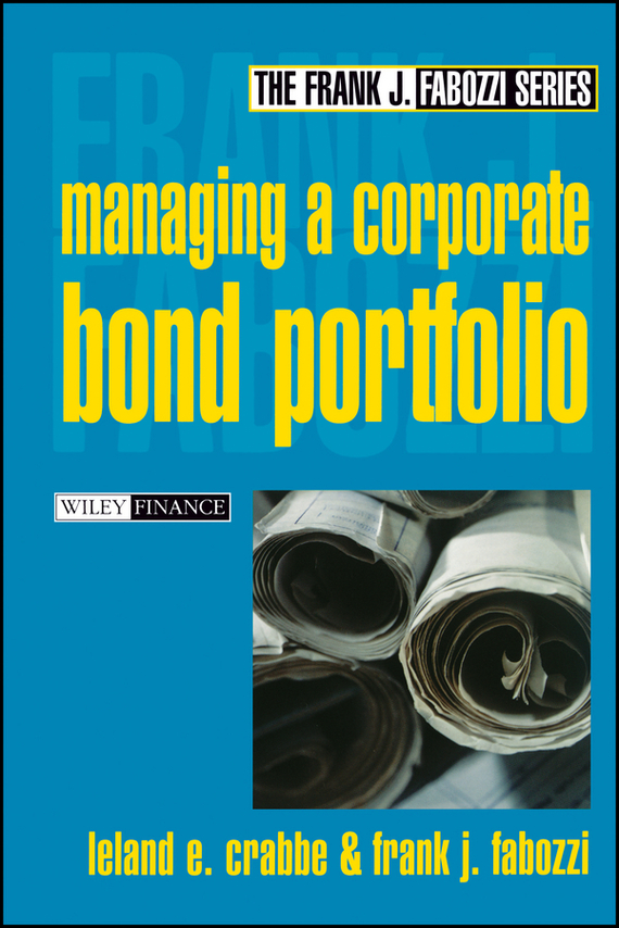 Frank Fabozzi J. Managing a Corporate Bond Portfolio corporate cash management strategy and practice