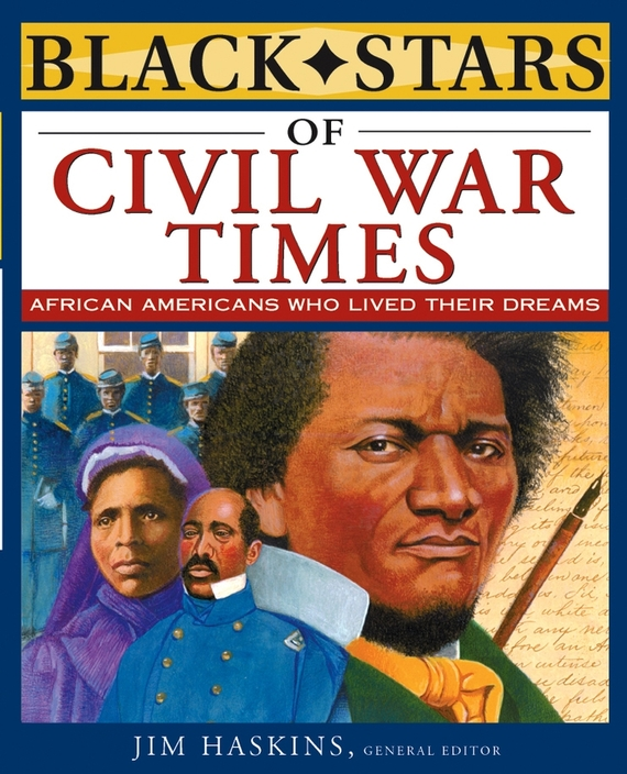 Jim  Haskins Black Stars of Civil War Times victorian america and the civil war