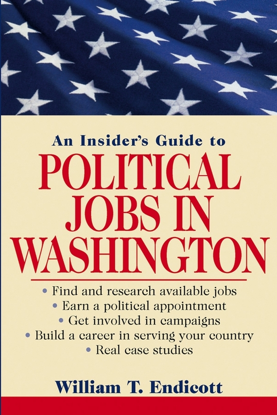 William Endicott T. An Insider's Guide to Political Jobs in Washington john dearie where the jobs are entrepreneurship and the soul of the american economy