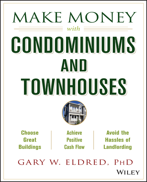 Gary Eldred W. Make Money with Condominiums and Townhouses gary grabel wealth opportunities in commercial real estate management financing and marketing of investment properties