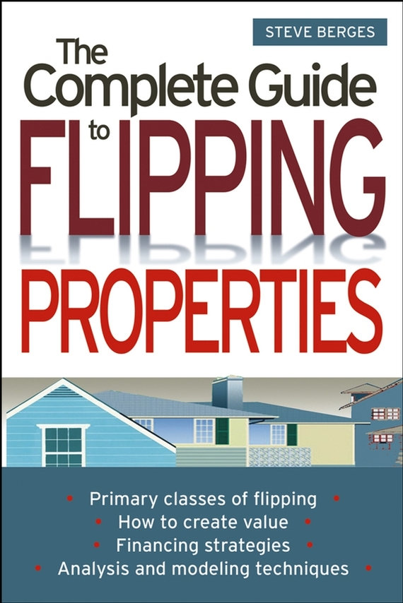 Steve Berges The Complete Guide to Flipping Properties gary grabel wealth opportunities in commercial real estate management financing and marketing of investment properties