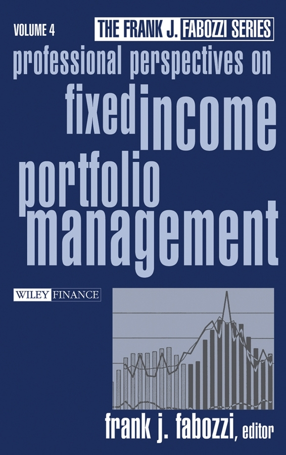 Frank Fabozzi J. Professional Perspectives on Fixed Income Portfolio Management, Volume 4 john haslem a mutual funds portfolio structures analysis management and stewardship