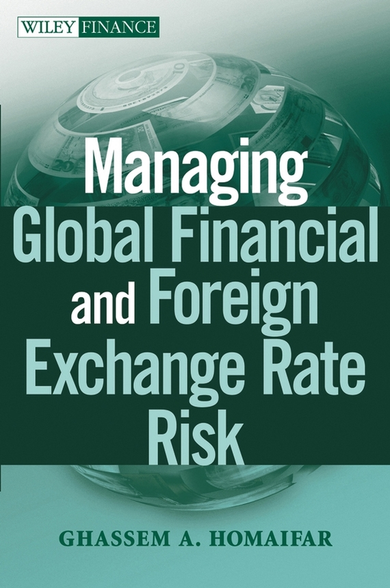 Ghassem Homaifar A. Managing Global Financial and Foreign Exchange Rate Risk ISBN: 9780471557333 foreign exchange and money markets