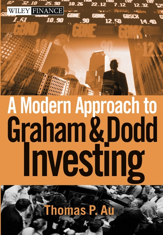 Thomas Au P. A Modern Approach to Graham and Dodd Investing dongcheol kim modern portfolio theory foundations analysis and new developments