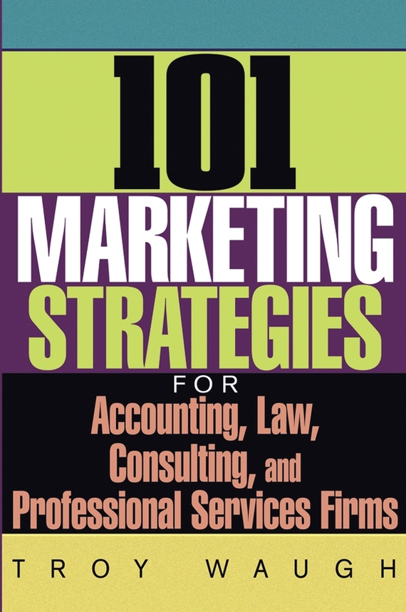 Troy Waugh 101 Marketing Strategies for Accounting, Law, Consulting, and Professional Services Firms waugh in abyssinia