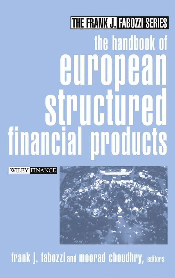 Moorad  Choudhry The Handbook of European Structured Financial Products moorad choudhry fixed income securities and derivatives handbook