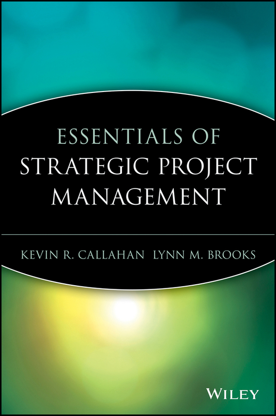 Kevin Callahan R. Essentials of Strategic Project Management