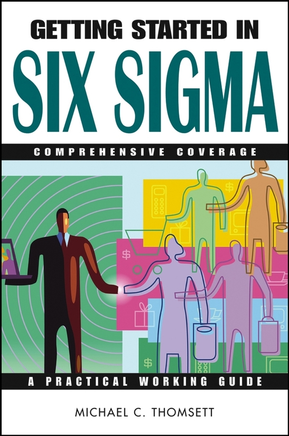 Michael Thomsett C. Getting Started in Six Sigma george eckes six sigma team dynamics the elusive key to project success
