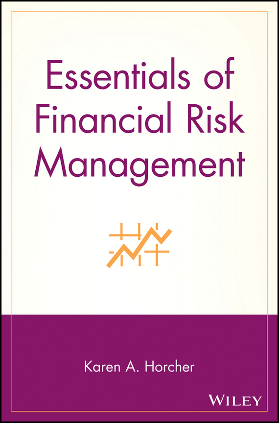 Karen Horcher A. Essentials of Financial Risk Management