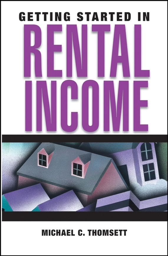 Michael Thomsett C. Getting Started in Rental Income wendy patton making hard cash in a soft real estate market find the next high growth emerging markets buy new construction at big discounts uncover hidden properties raise private funds when bank lending is tight