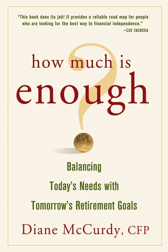 Diane  McCurdy How Much Is Enough? Balancing Today's Needs with Tomorrow's Retirement Goals how to plan a wedding for a royal spy