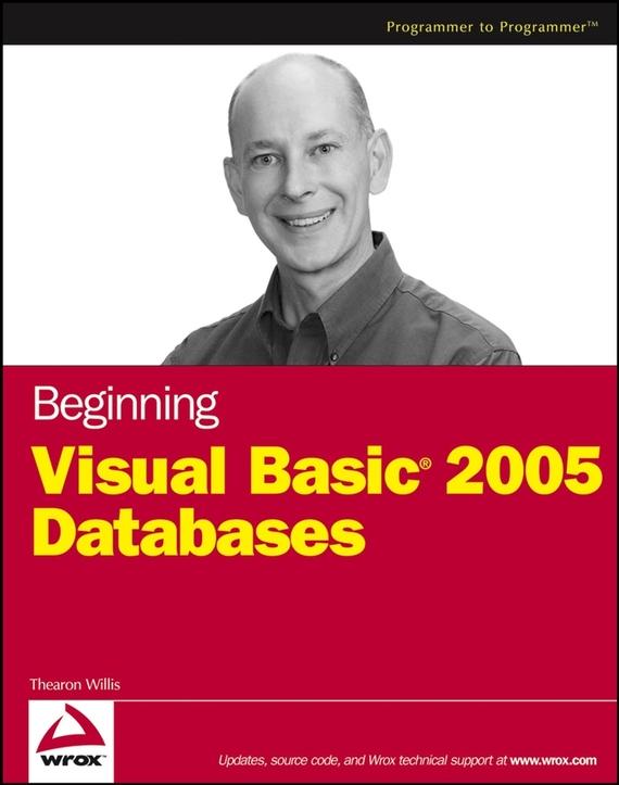 Thearon  Willis Beginning Visual Basic 2005 Databases bryan newsome beginning visual basic 2012