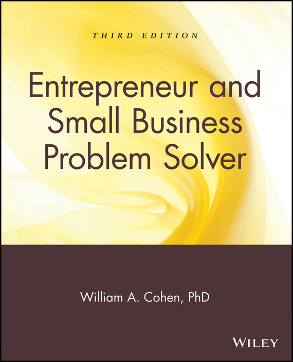 William Cohen A. Entrepreneur and Small Business Problem Solver managing imaginary organizations a new perspectives on business