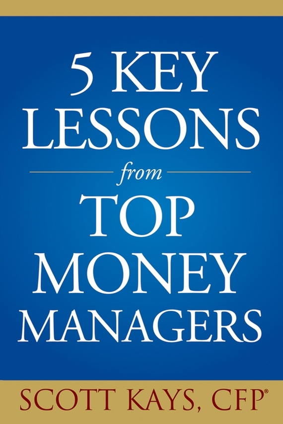 Scott Kays Five Key Lessons from Top Money Managers scott kays five key lessons from top money managers