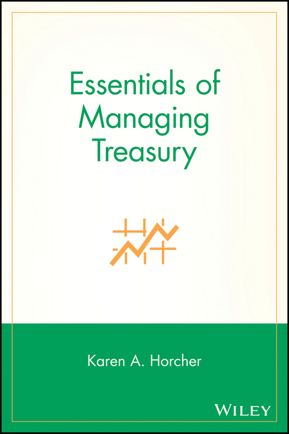 Karen Horcher A. Essentials of Managing Treasury
