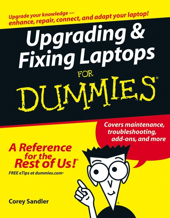 Corey  Sandler. Upgrading and Fixing Laptops For Dummies