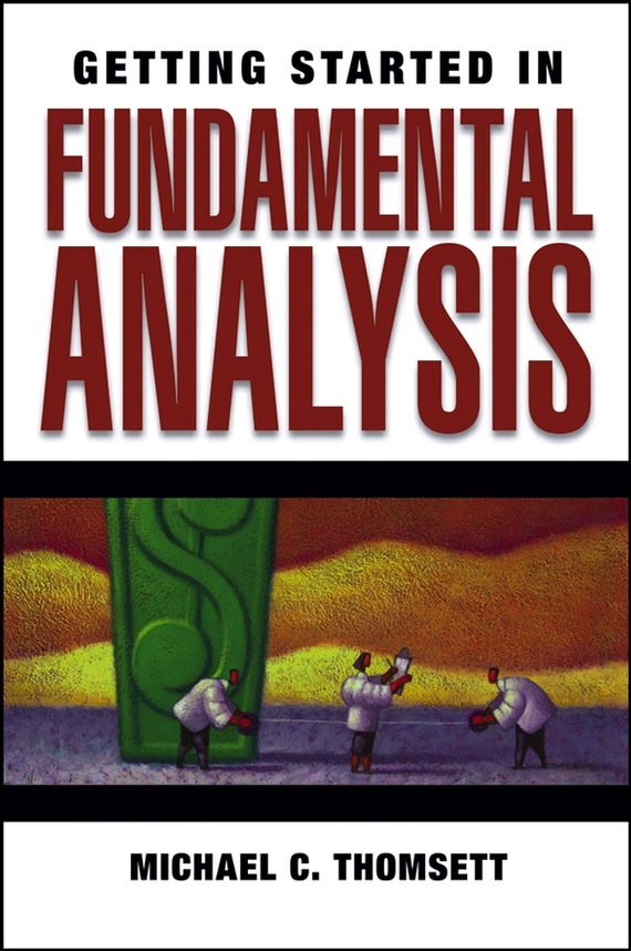 Michael Thomsett C. Getting Started in Fundamental Analysis sherwood neiss getting started with crowdfund investing in a day for dummies