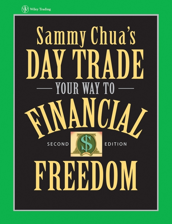 Sammy Chua Sammy Chua's Day Trade Your Way to Financial Freedom robert p baker the trade lifecycle behind the scenes of the trading process