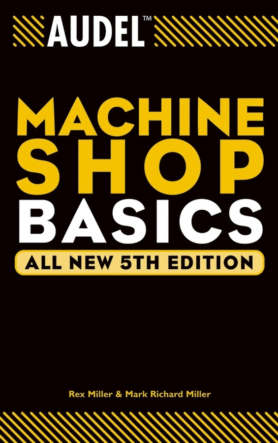 Rex Miller Audel Machine Shop Basics