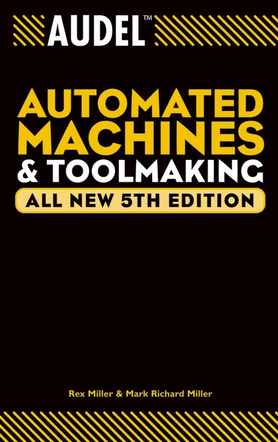Rex Miller Audel Automated Machines and Toolmaking ISBN: 9780764568718 how machines work