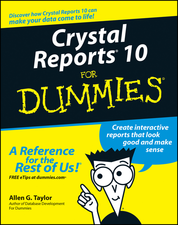 Allen Taylor G. Crystal Reports 10 For Dummies robert hillard information driven business how to manage data and information for maximum advantage