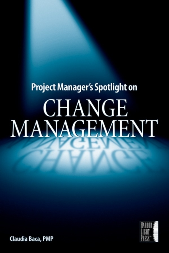 Claudia Baca M. Project Manager's Spotlight on Change Management sue hadfield change one thing make one change and embrace a happier more successful you isbn 9780857084576