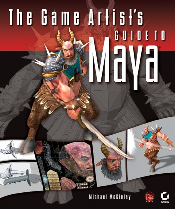 Michael McKinley The Game Artist's Guide to Maya