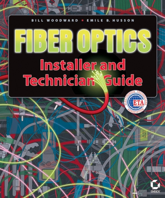 Bill Woodward Fiber Optics Installer and Technician Guide ISBN: 9780782150803 components and techniques for high speed optical communications