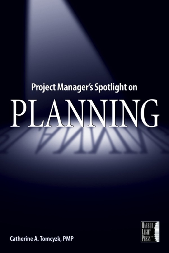 Catherine Tomczyk A. Project Manager's Spotlight on Planning cynthia stackpole snyder a project manager s book of forms a companion to the pmbok guide