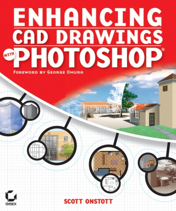 Scott  Onstott. Enhancing CAD Drawings with Photoshop