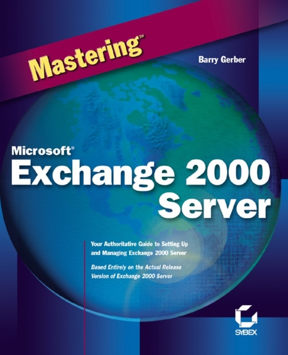 Barry  Gerber Mastering Microsoft Exchange 2000 Server managing projects made simple