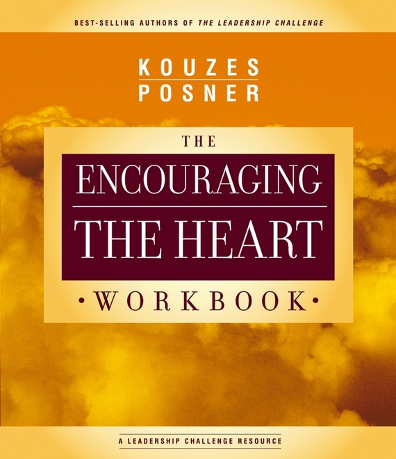 James M. Kouzes Encouraging The Heart Workbook heart goes last the
