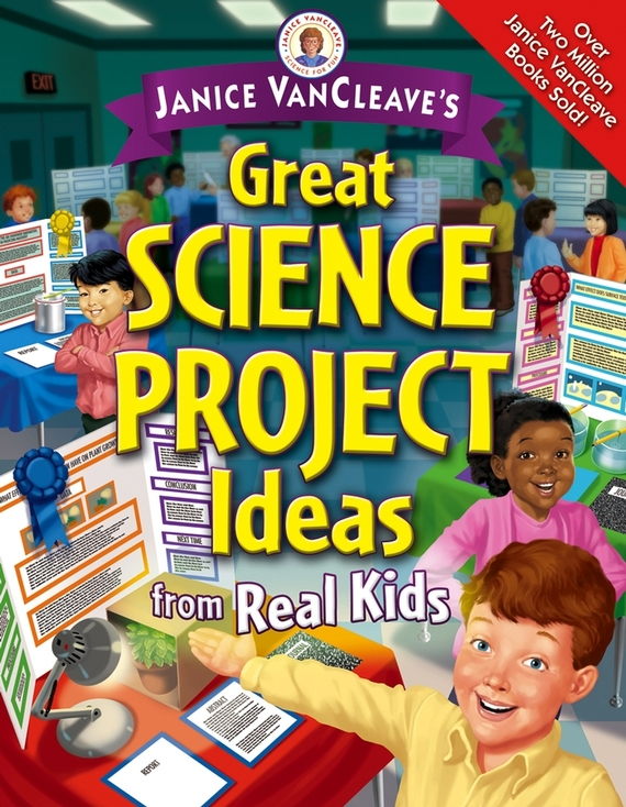 Janice VanCleave Janice VanCleave's Great Science Project Ideas from Real Kids dr joe s science sense and nonsense