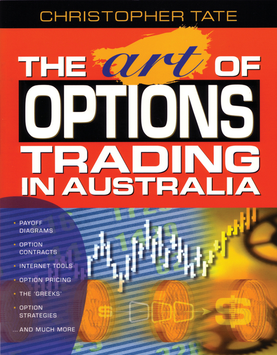 Christopher  Tate The Art of Options Trading in Australia pierino ursone how to calculate options prices and their greeks exploring the black scholes model from delta to vega