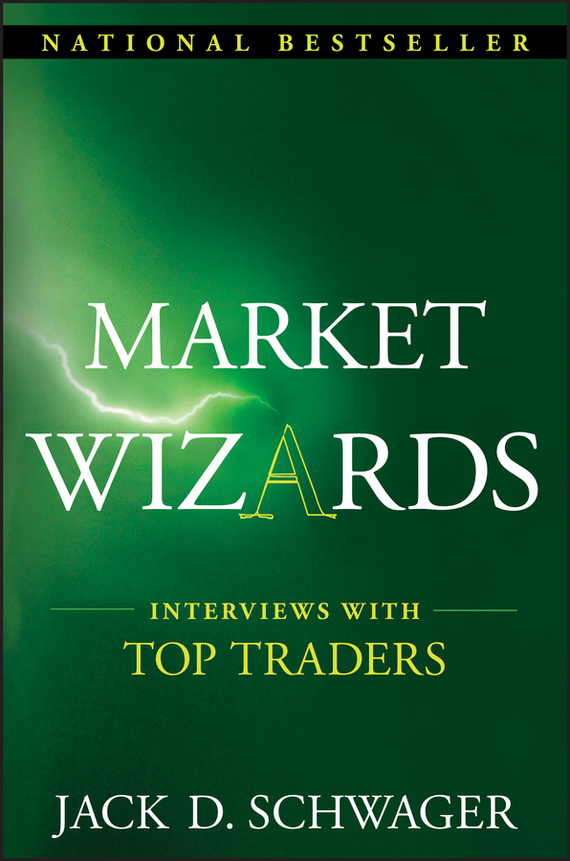 Jack Schwager D. Market Wizards: Interviews with Top Traders the wizards of once