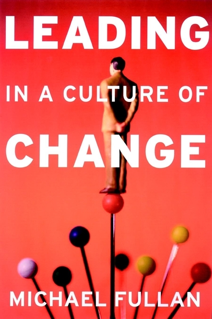 Michael  Fullan Leading in a Culture of Change organizational culture and school performance