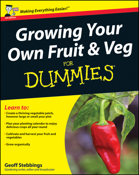 Geoff  Stebbings. Growing Your Own Fruit and Veg For Dummies